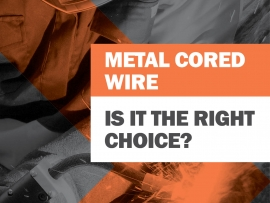 Welding - Is Metal Cored Wire the Right Choice?