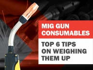 Top Six Tips on Weighing up MIG Gun Consumables