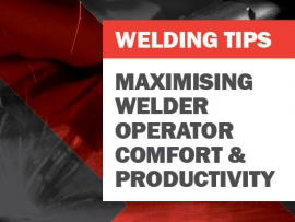 Welding - Tips for Maximising Welding Operator Comfort and Productivity