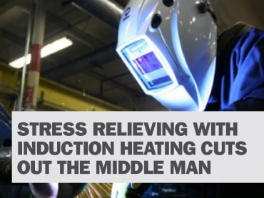 Stress Relieving with Induction Heating Cuts Out the Middle Man
